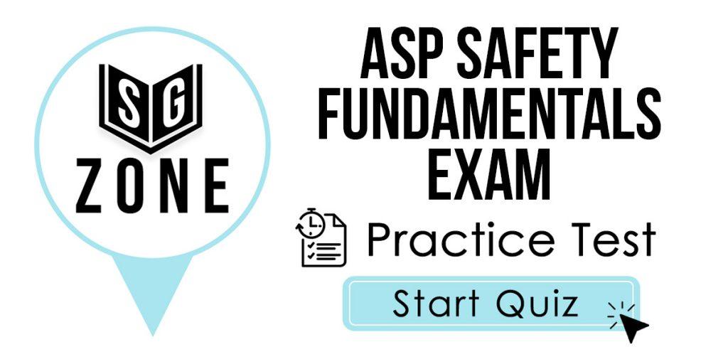 ASP Safety Fundamentals Exam Practice Test
