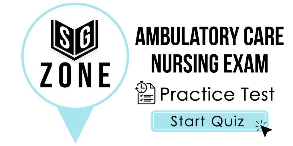 Ambulatory Care Nursing Exam Practice Test