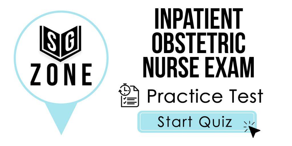 Inpatient Obstetric Nurse Exam Practice Test