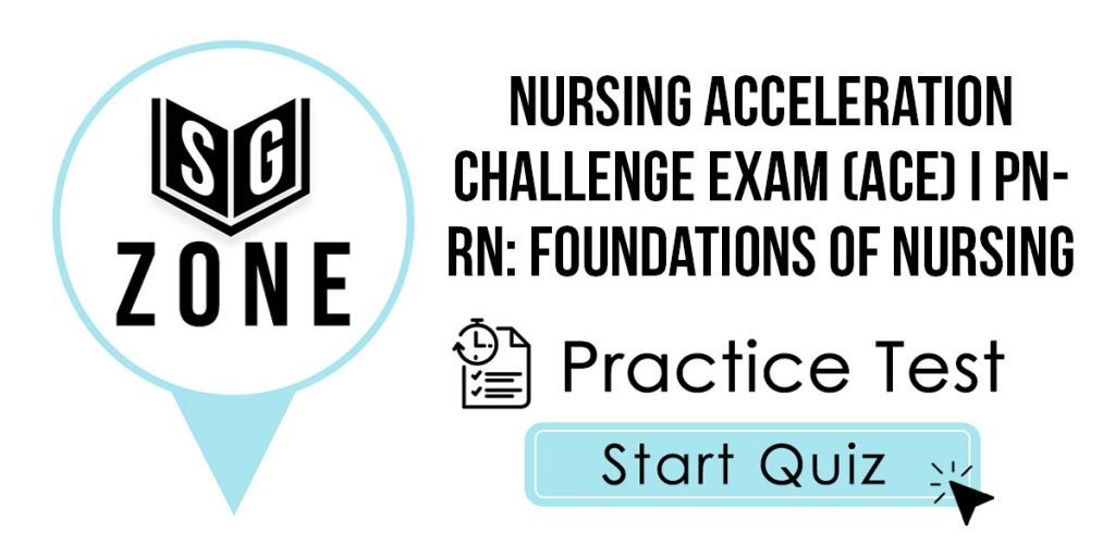 Nursing Acceleration Challenge Exam (ACE) I PN-RN: Foundations of Nursing Practice Test