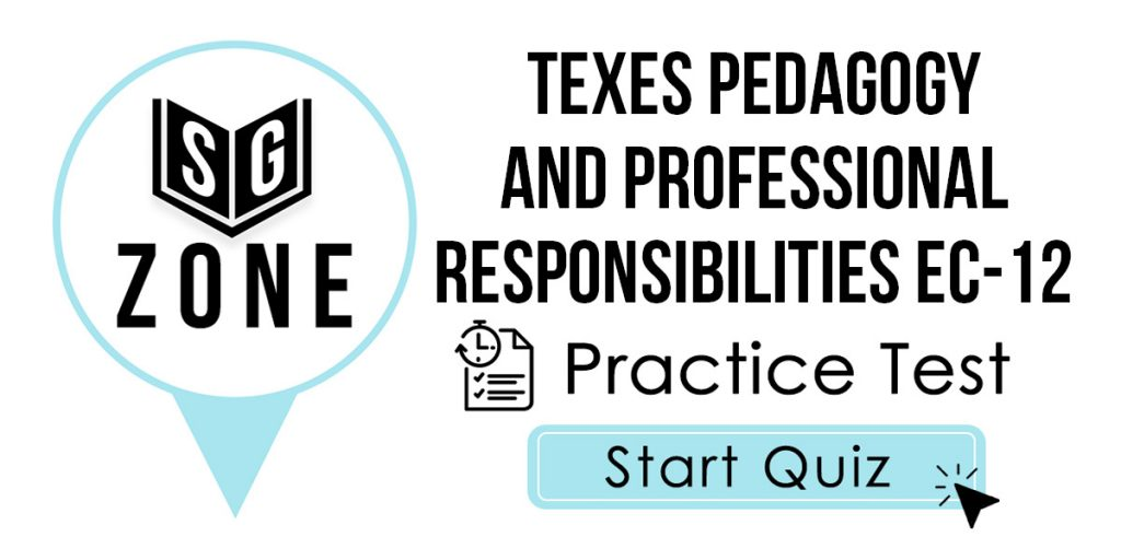 TExES Pedagogy and Professional Responsibilities EC-12 (160) Practice Test